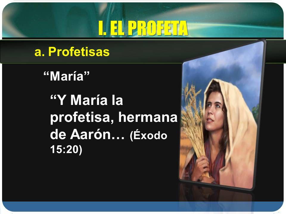I. EL PROFETA Y María la profetisa, hermana de Aarón… (Éxodo 15:20)