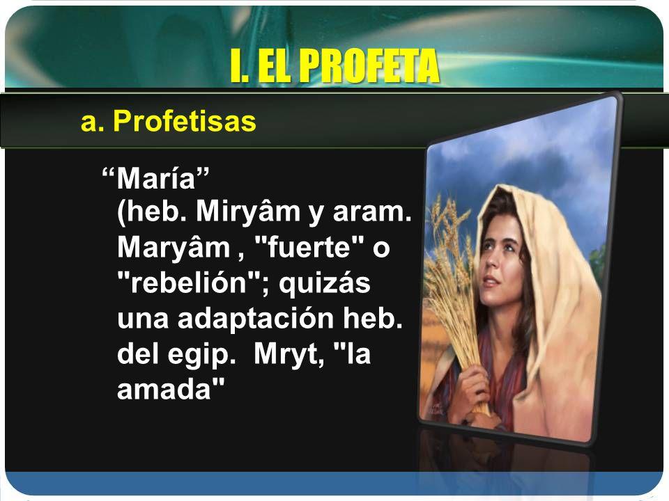 I. EL PROFETA Profetisas María