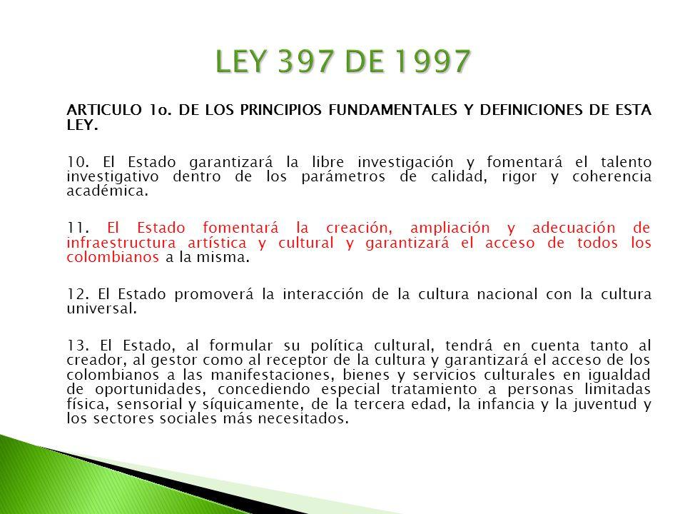 LEY 397 DE 1997 ARTICULO 1o. DE LOS PRINCIPIOS FUNDAMENTALES Y DEFINICIONES DE ESTA LEY.