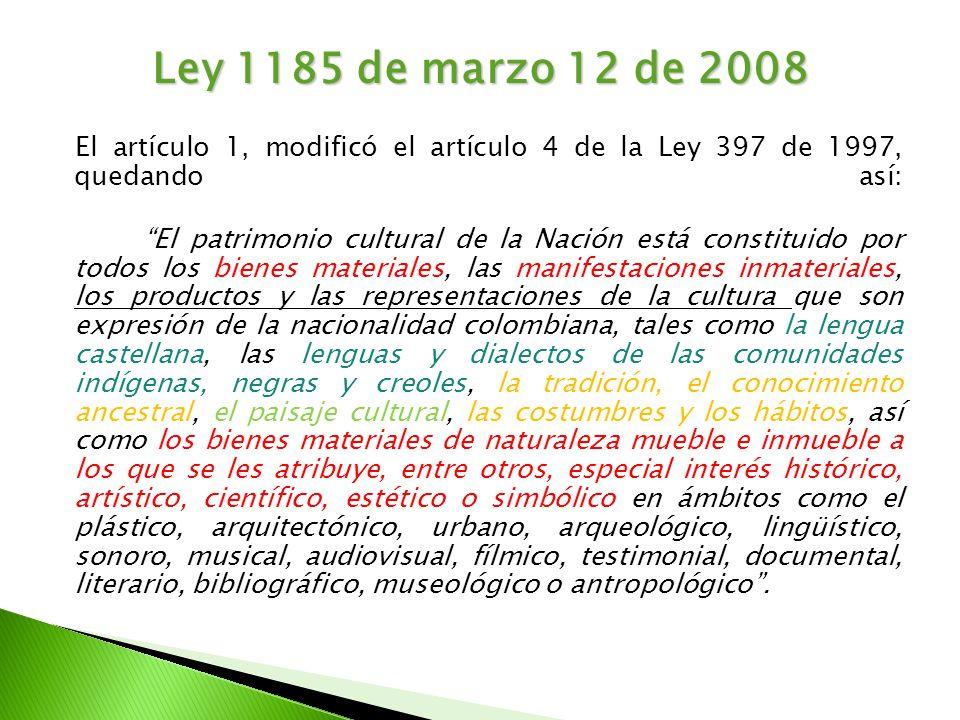 Ley 1185 de marzo 12 de 2008 El artículo 1, modificó el artículo 4 de la Ley 397 de 1997, quedando así: