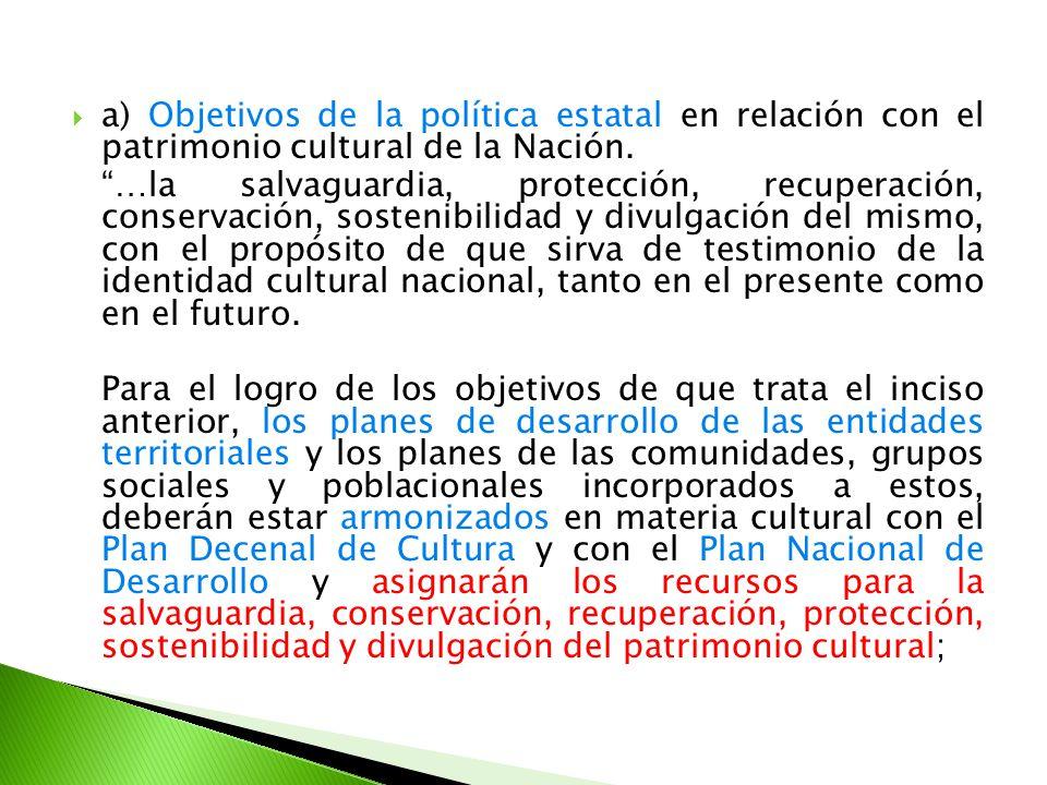 a) Objetivos de la política estatal en relación con el patrimonio cultural de la Nación.