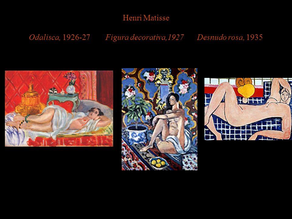 Henri Matisse Odalisca, 1926-27 Figura decorativa,1927 Desnudo rosa, 1935