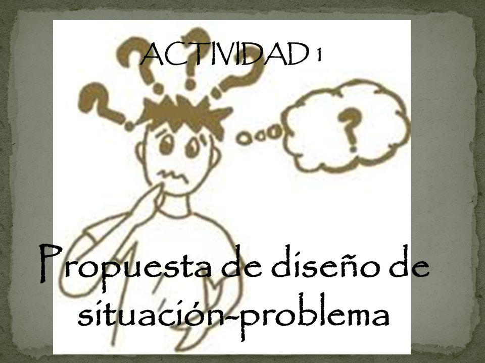ACTIVIDAD 1 Propuesta de diseño de situación-problema