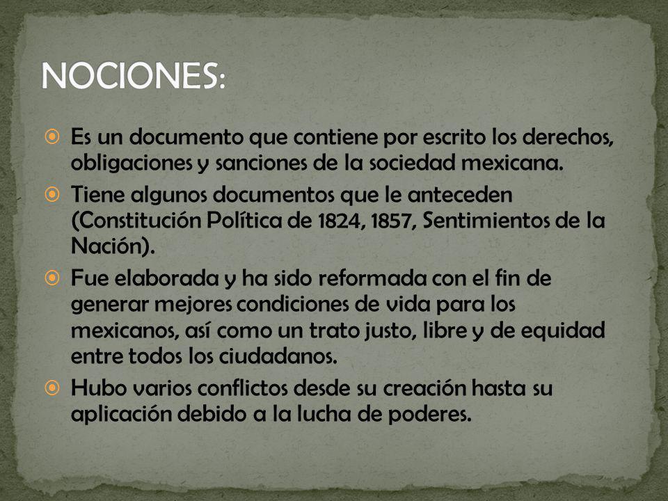 NOCIONES: Es un documento que contiene por escrito los derechos, obligaciones y sanciones de la sociedad mexicana.