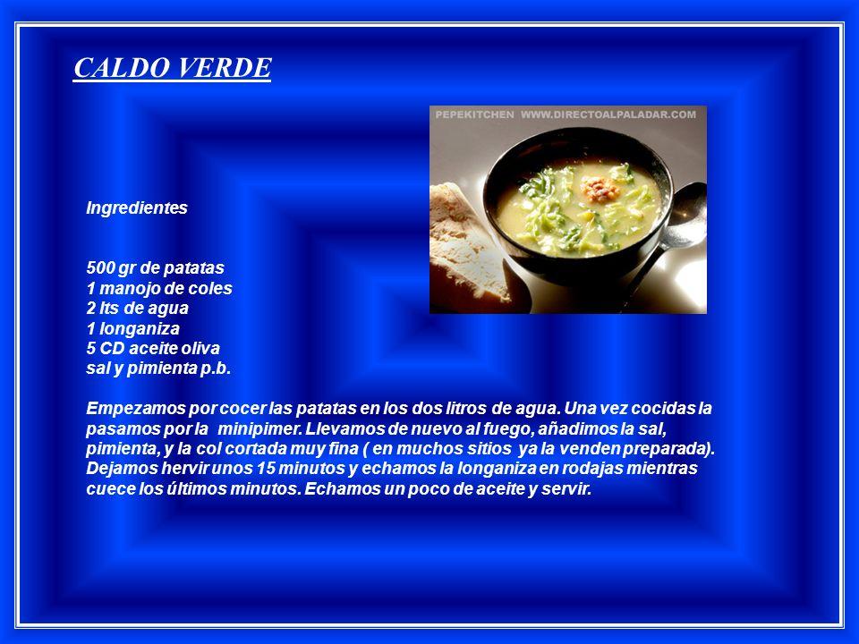 CALDO VERDE Ingredientes 500 gr de patatas 1 manojo de coles