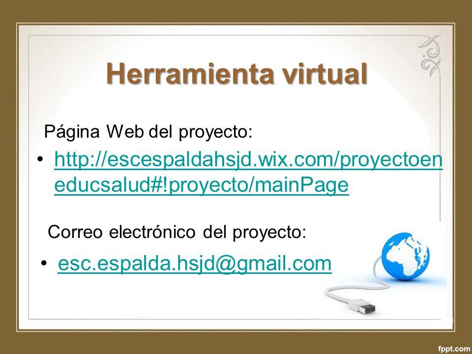 Herramienta virtual Página Web del proyecto: http://escespaldahsjd.wix.com/proyectoeneducsalud#!proyecto/mainPage.