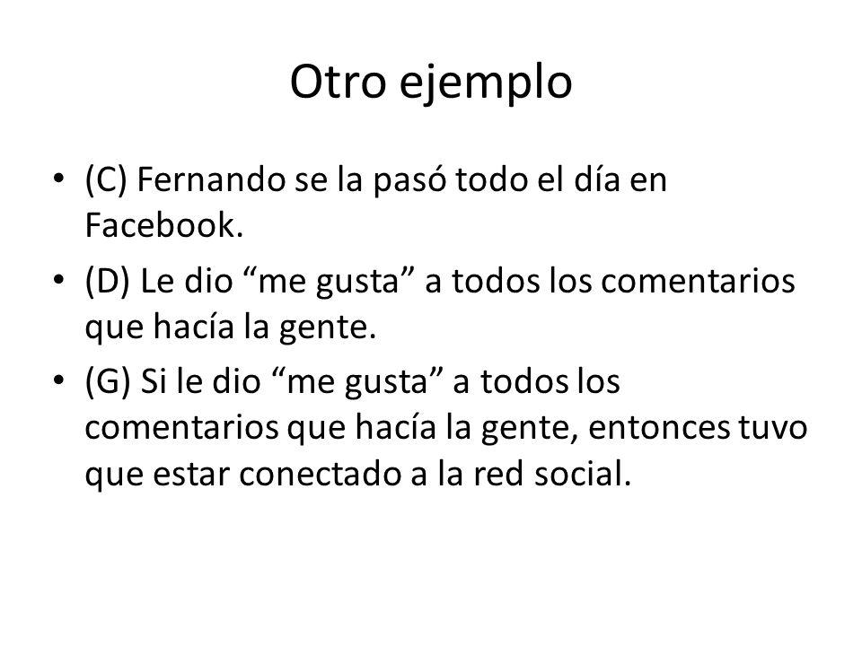 Otro ejemplo (C) Fernando se la pasó todo el día en Facebook.