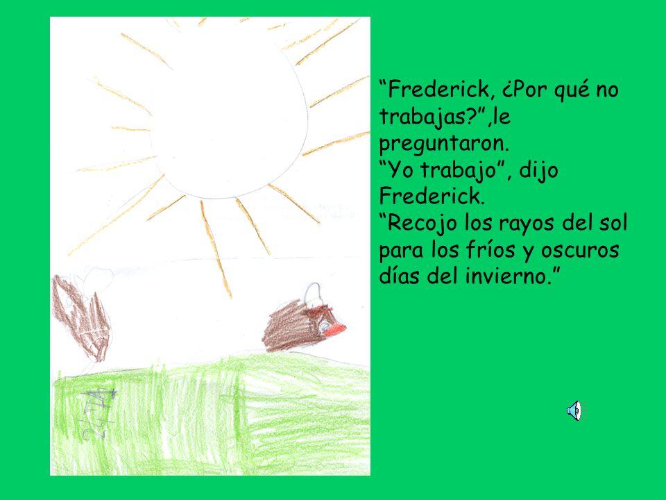 Frederick, ¿Por qué no trabajas ,le preguntaron.