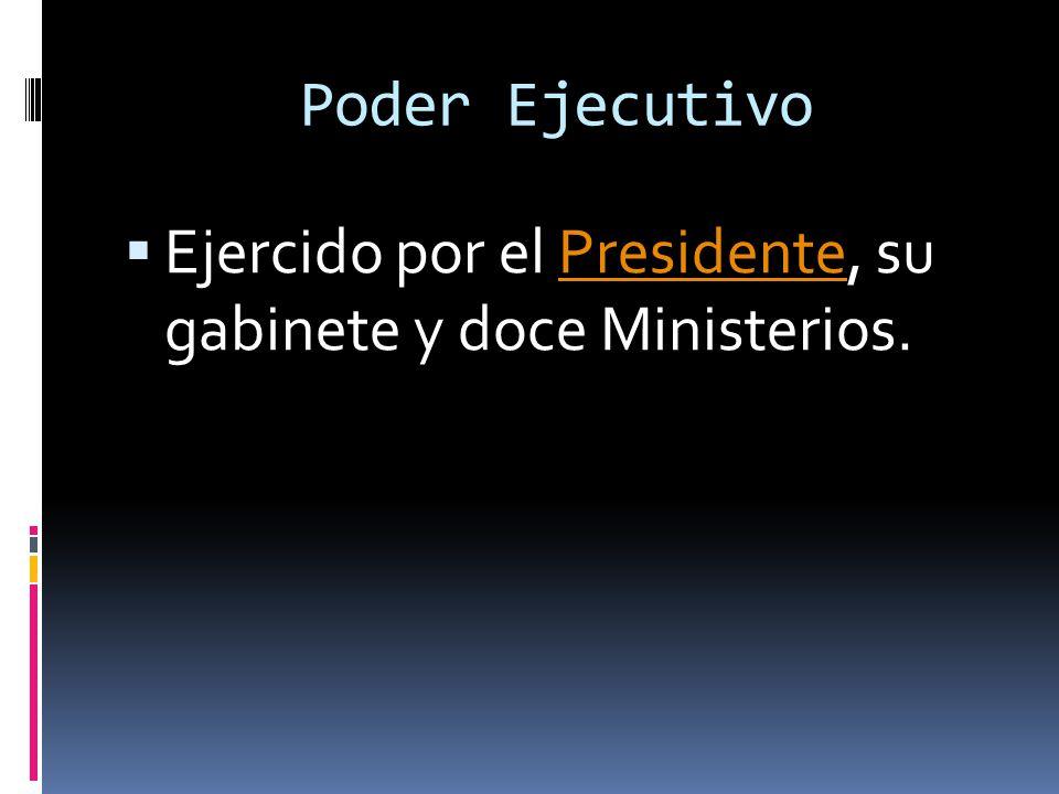 Poder Ejecutivo Ejercido por el Presidente, su gabinete y doce Ministerios.