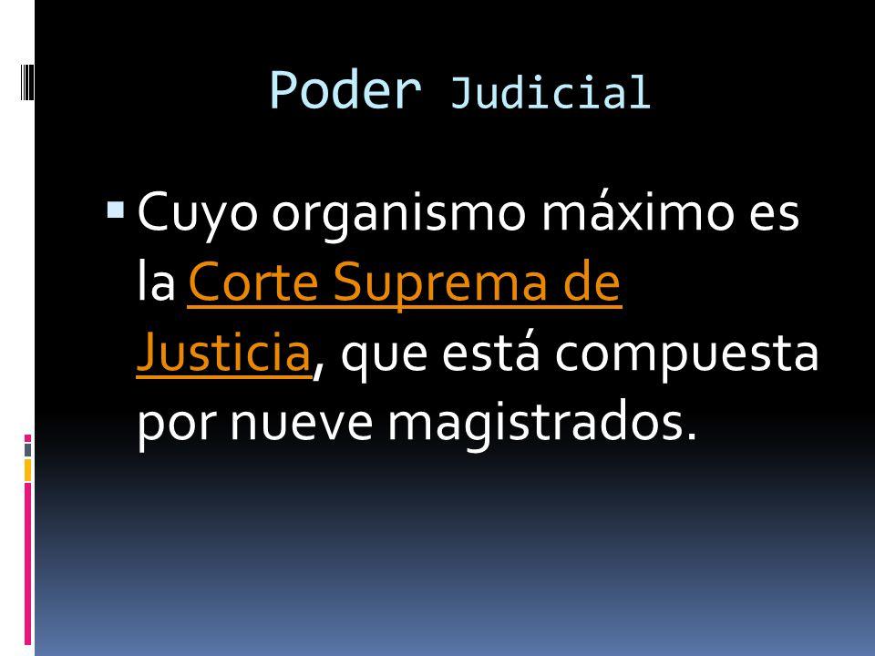 Poder Judicial Cuyo organismo máximo es la Corte Suprema de Justicia, que está compuesta por nueve magistrados.