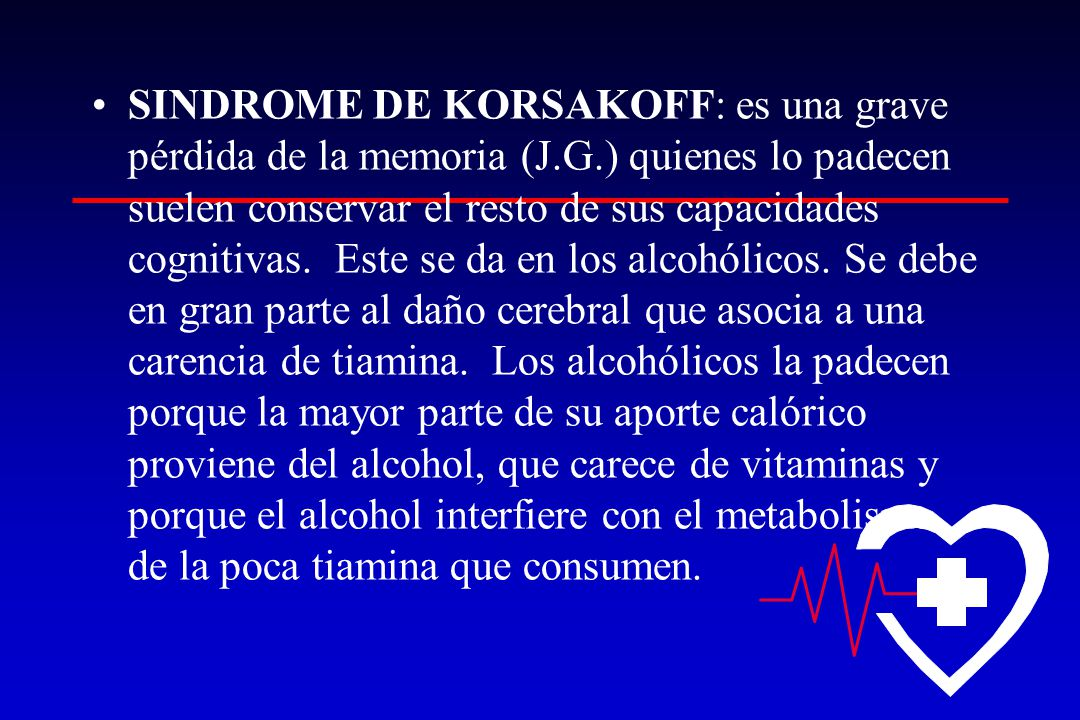 SINDROME DE KORSAKOFF: es una grave pérdida de la memoria (J. G