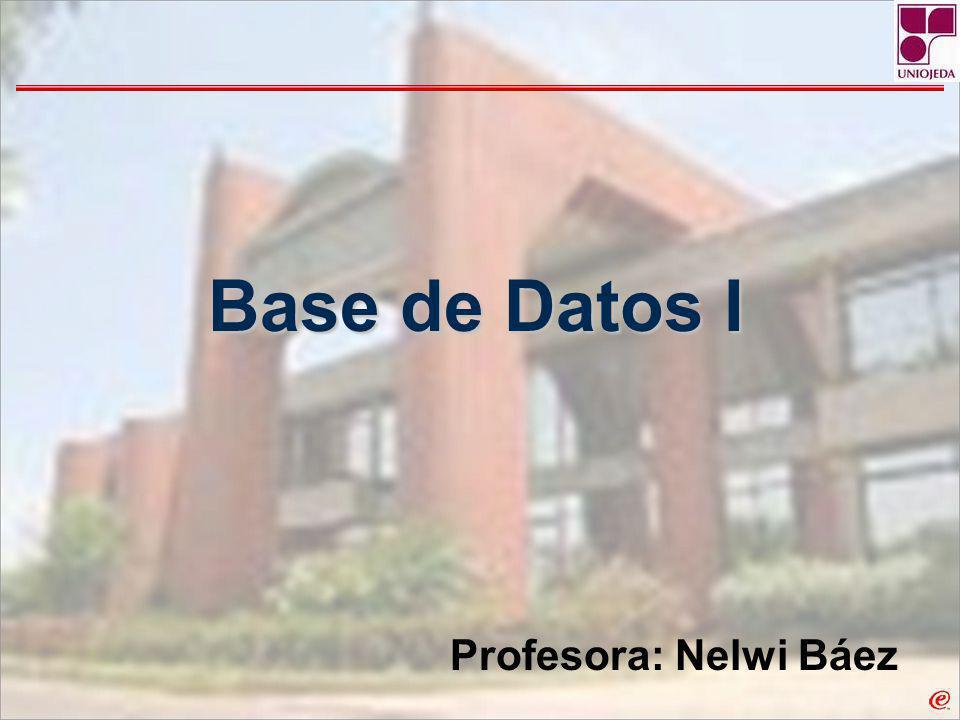 Base de Datos I Profesora: Nelwi Báez