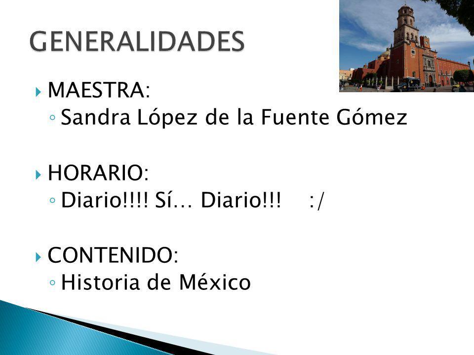GENERALIDADES MAESTRA: Sandra López de la Fuente Gómez HORARIO: