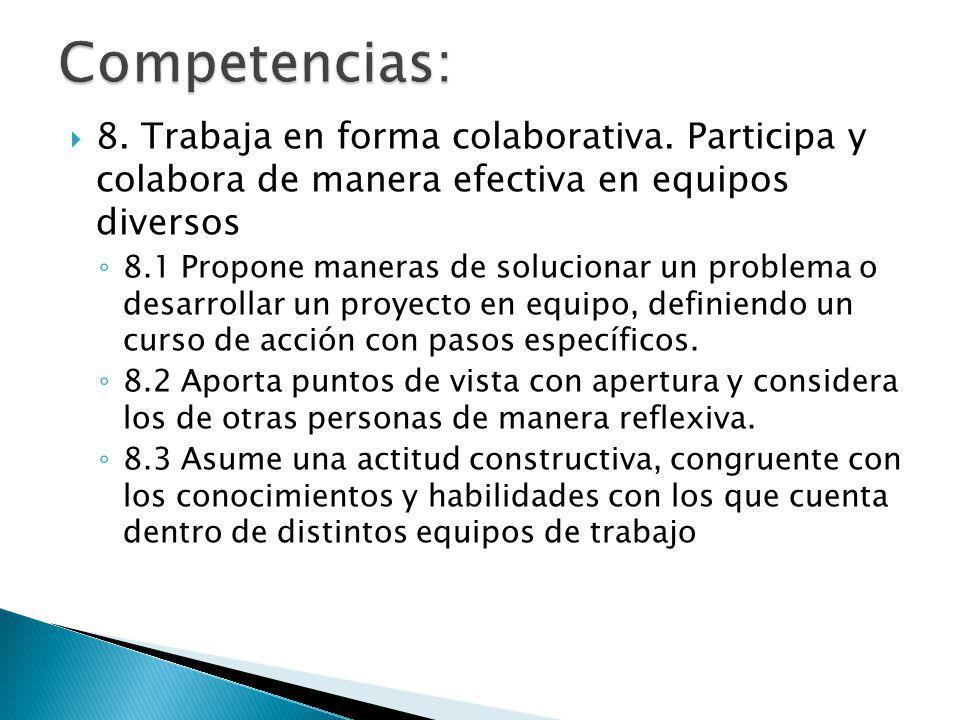 Competencias: 8. Trabaja en forma colaborativa. Participa y colabora de manera efectiva en equipos diversos.
