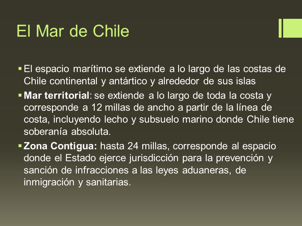 El Mar de Chile El espacio marítimo se extiende a lo largo de las costas de Chile continental y antártico y alrededor de sus islas.