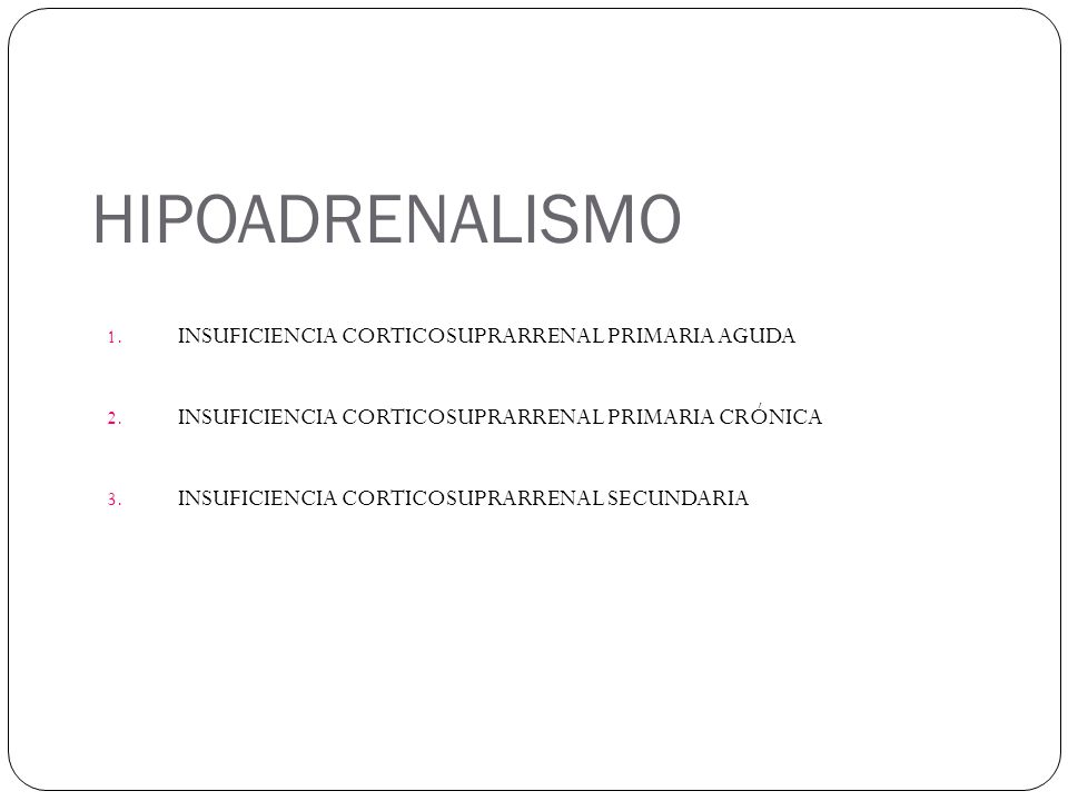 HIPOADRENALISMO INSUFICIENCIA CORTICOSUPRARRENAL PRIMARIA AGUDA