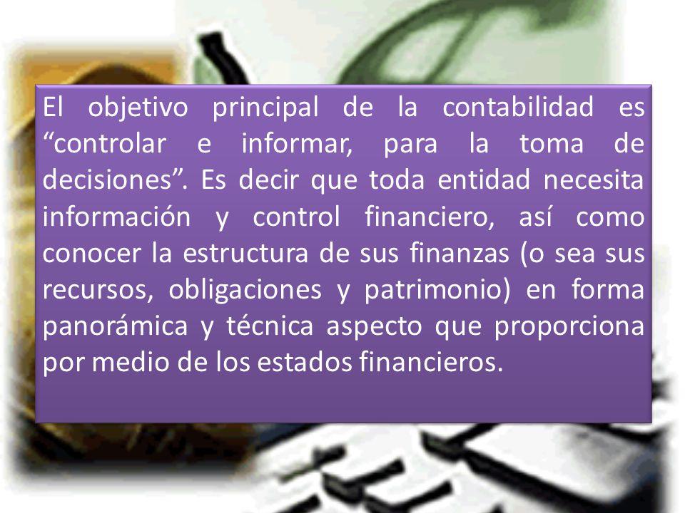 El objetivo principal de la contabilidad es controlar e informar, para la toma de decisiones .