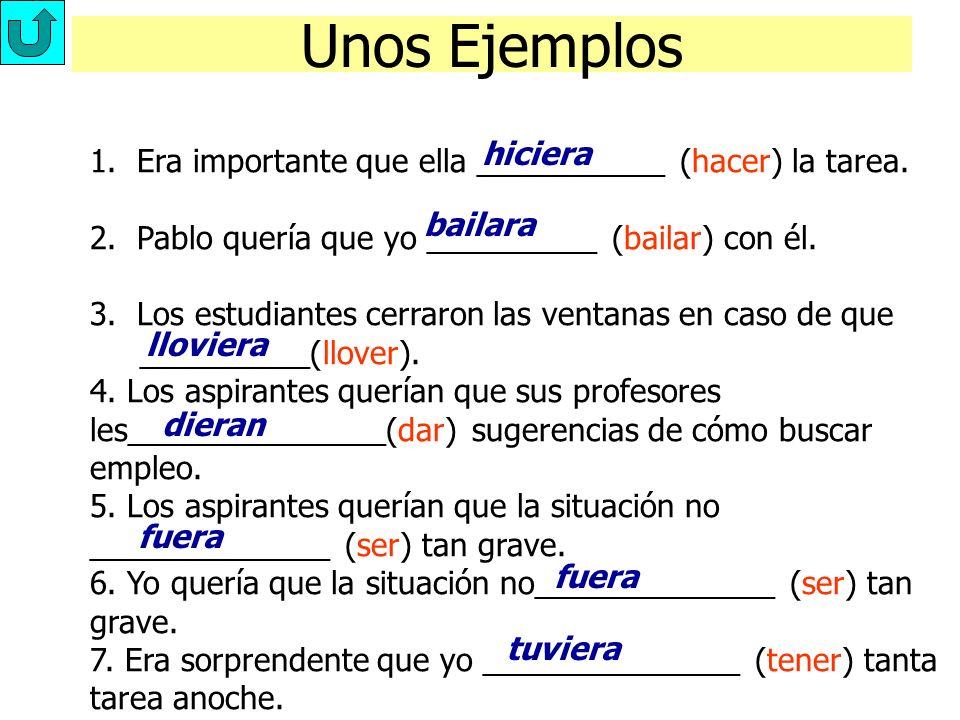 Unos Ejemplos hiciera. 1. Era importante que ella ___________ (hacer) la tarea. 2. Pablo quería que yo __________ (bailar) con él.