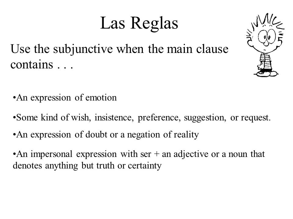 Las Reglas Use the subjunctive when the main clause contains . . .