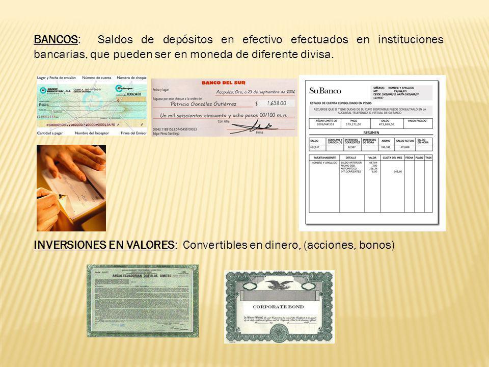 BANCOS: Saldos de depósitos en efectivo efectuados en instituciones bancarias, que pueden ser en moneda de diferente divisa.