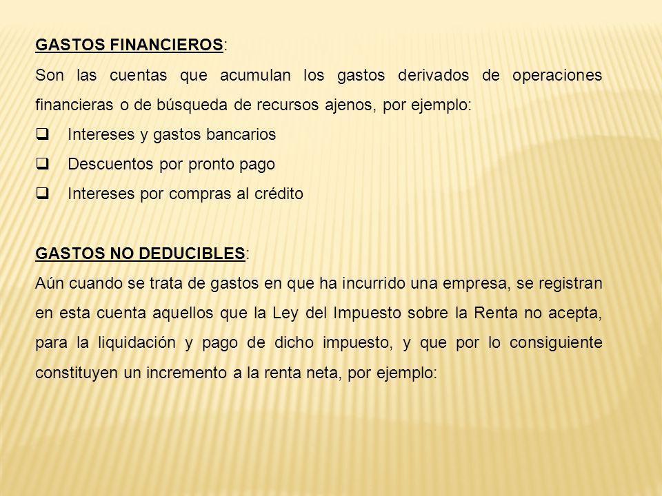 GASTOS FINANCIEROS: Son las cuentas que acumulan los gastos derivados de operaciones financieras o de búsqueda de recursos ajenos, por ejemplo: