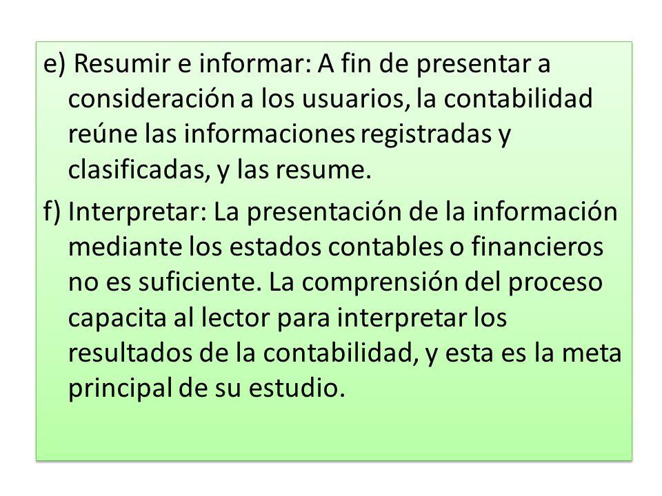 e) Resumir e informar: A fin de presentar a consideración a los usuarios, la contabilidad reúne las informaciones registradas y clasificadas, y las resume.