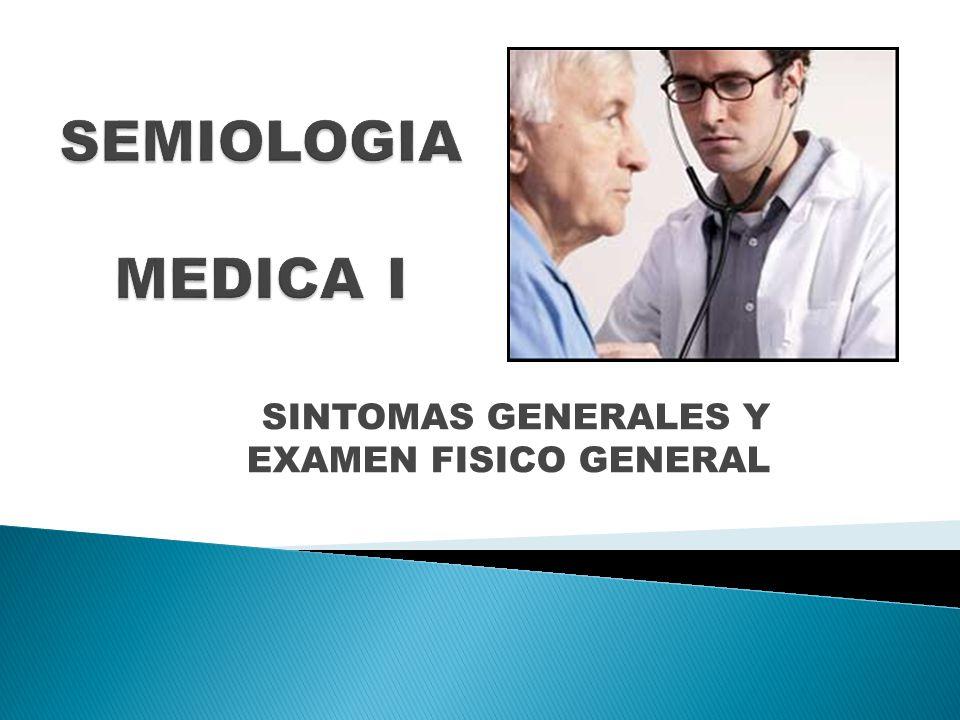 SINTOMAS GENERALES Y EXAMEN FISICO GENERAL