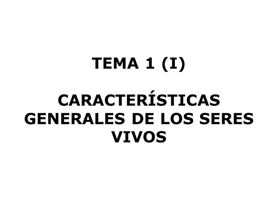 TEMA 1 (I) CARACTERÍSTICAS GENERALES DE LOS SERES VIVOS