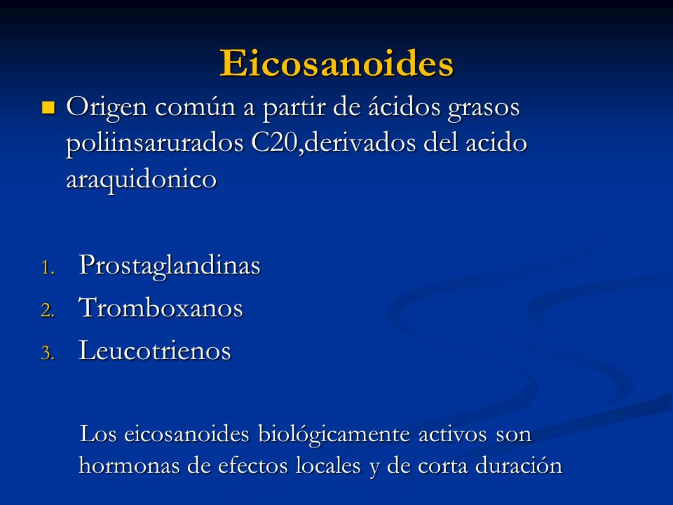 Eicosanoides Origen común a partir de ácidos grasos poliinsarurados C20,derivados del acido araquidonico.