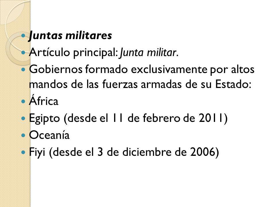 Juntas militares Artículo principal: Junta militar. Gobiernos formado exclusivamente por altos mandos de las fuerzas armadas de su Estado: