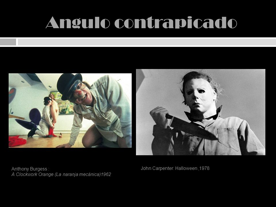 Angulo contrapicado Anthony Burgess : John Carpenter: Halloween ,1978