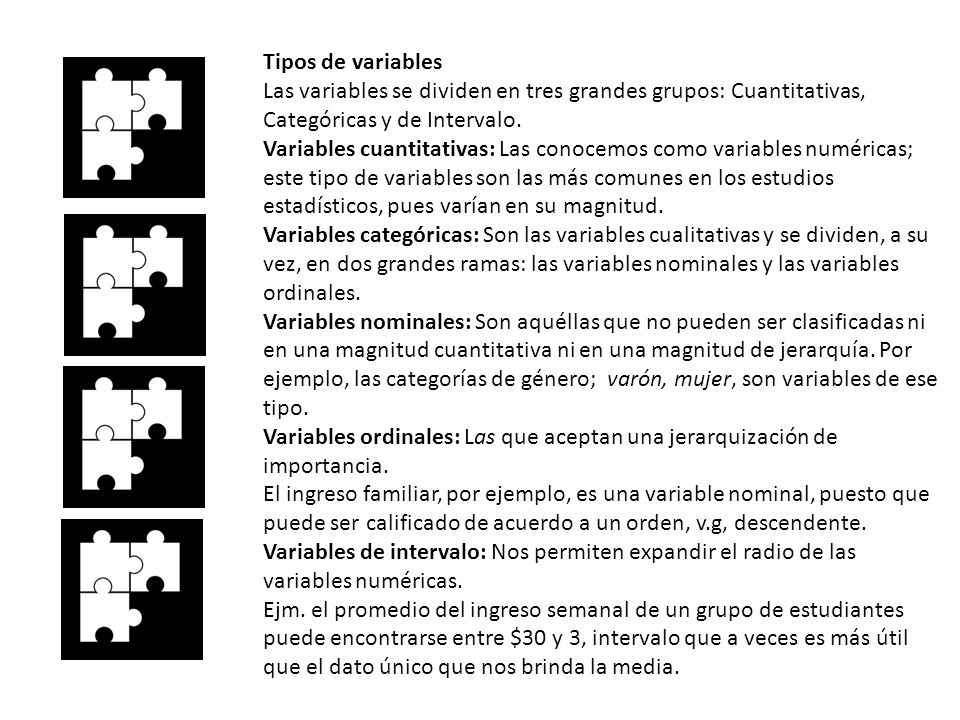 Tipos de variables Las variables se dividen en tres grandes grupos: Cuantitativas, Categóricas y de Intervalo.