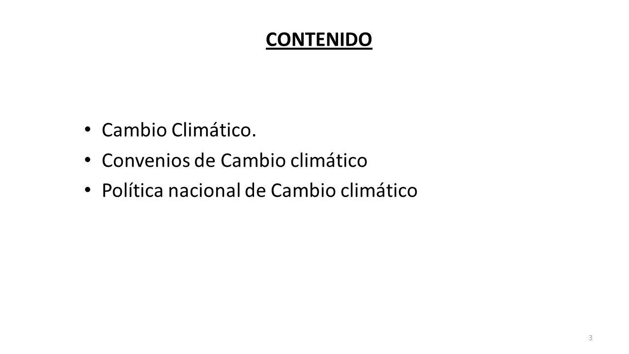 CONTENIDO Cambio Climático. Convenios de Cambio climático Política nacional de Cambio climático