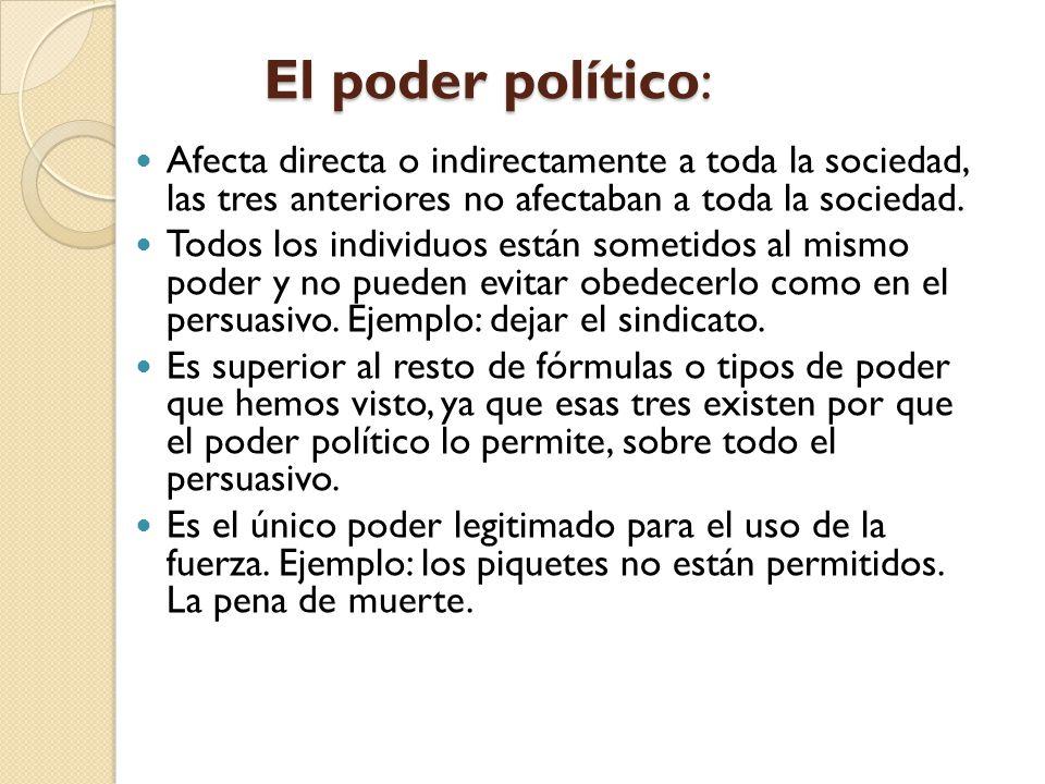El poder político: Afecta directa o indirectamente a toda la sociedad, las tres anteriores no afectaban a toda la sociedad.