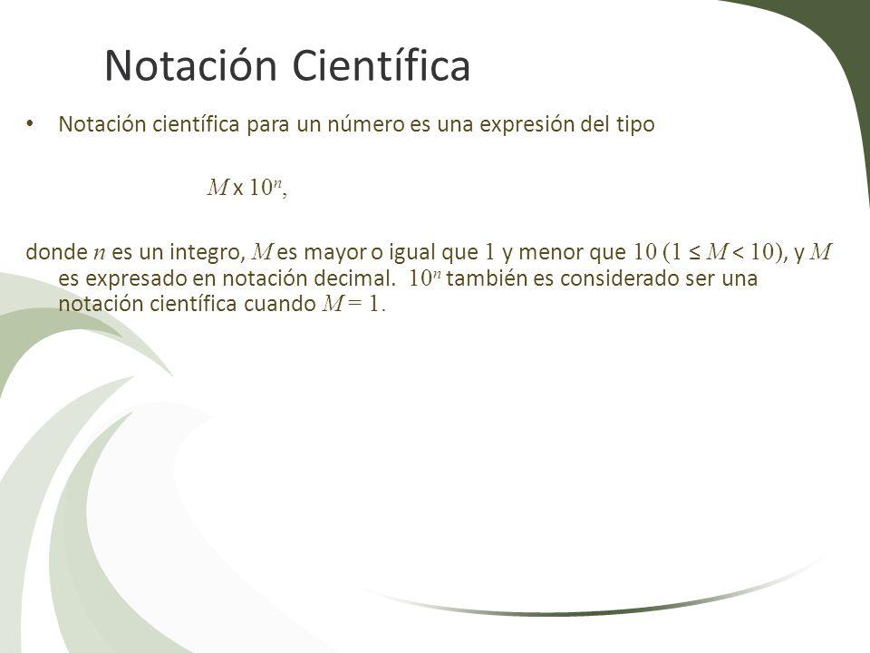 Notación Científica Notación científica para un número es una expresión del tipo. M x 10n,