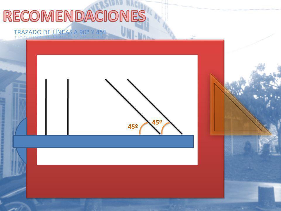 RECOMENDACIONES TRAZADO DE LÍNEAS A 90º Y 45º 45º 45º