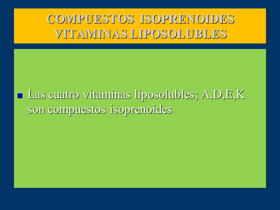 COMPUESTOS ISOPRENOIDES VITAMINAS LIPOSOLUBLES