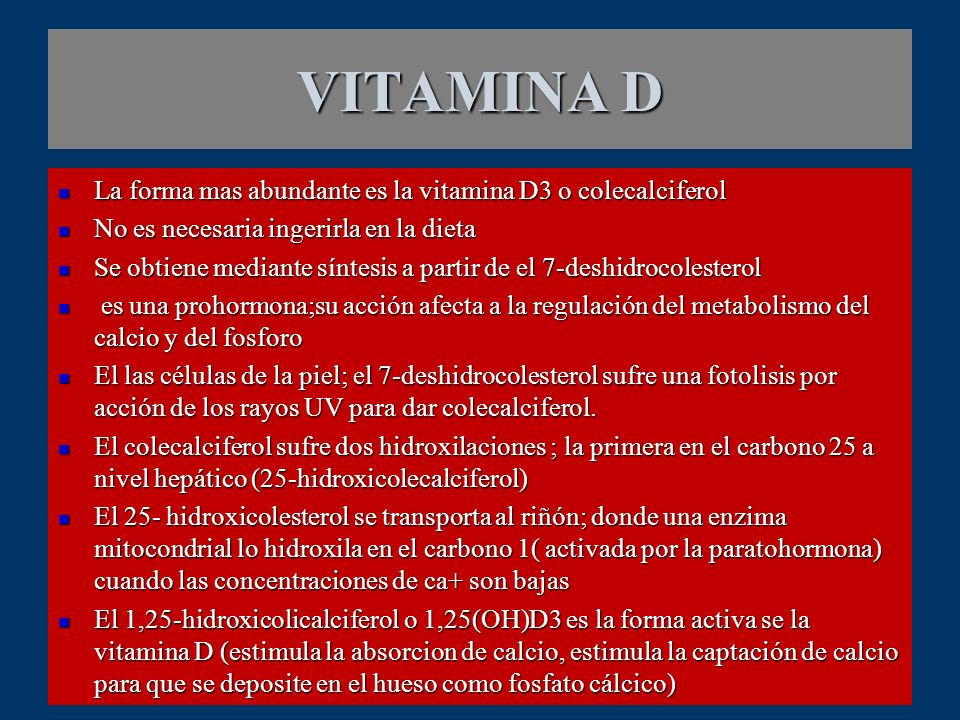 VITAMINA D La forma mas abundante es la vitamina D3 o colecalciferol
