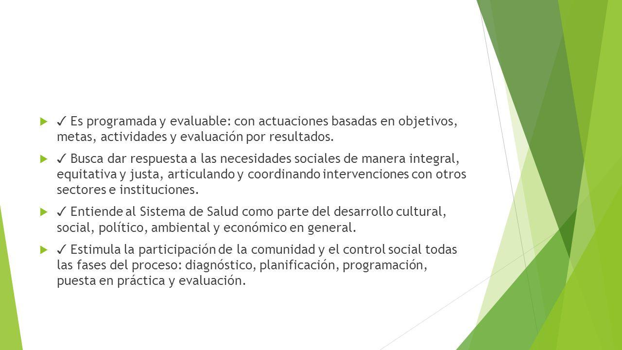 ✓ Es programada y evaluable: con actuaciones basadas en objetivos, metas, actividades y evaluación por resultados.