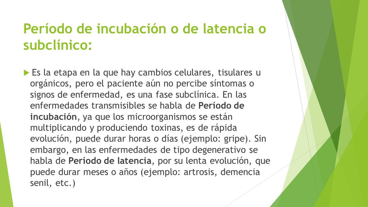 Período de incubación o de latencia o subclínico:
