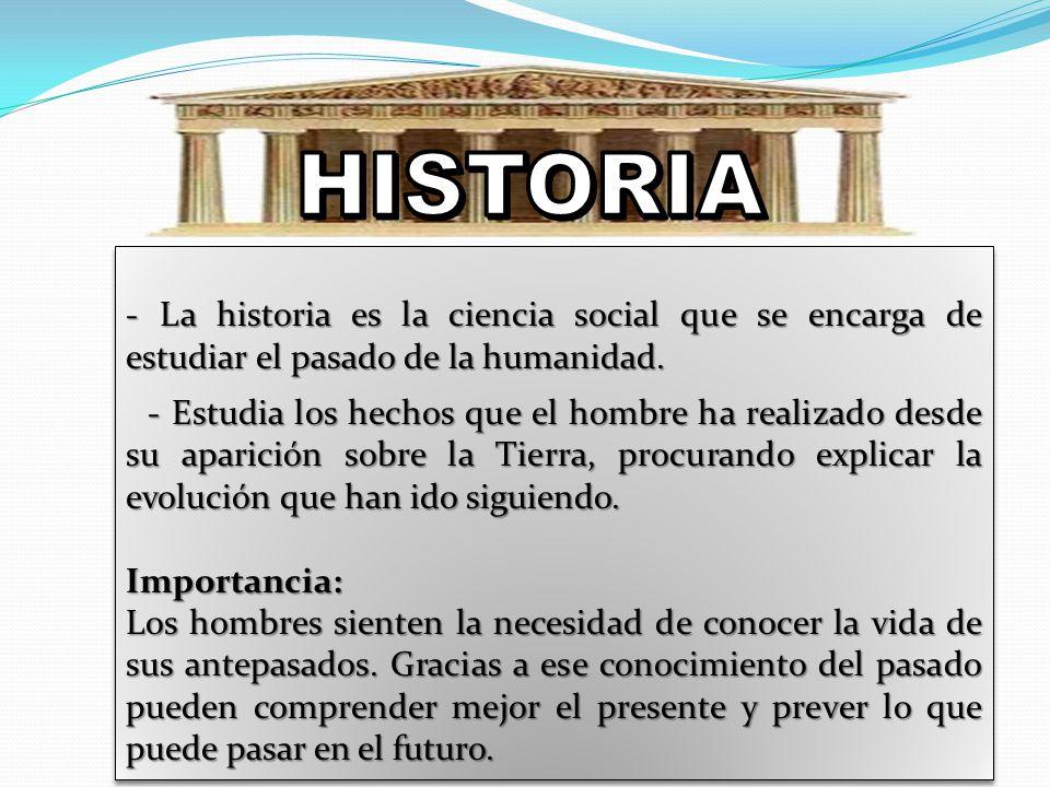 HISTORIA - La historia es la ciencia social que se encarga de estudiar el pasado de la humanidad.