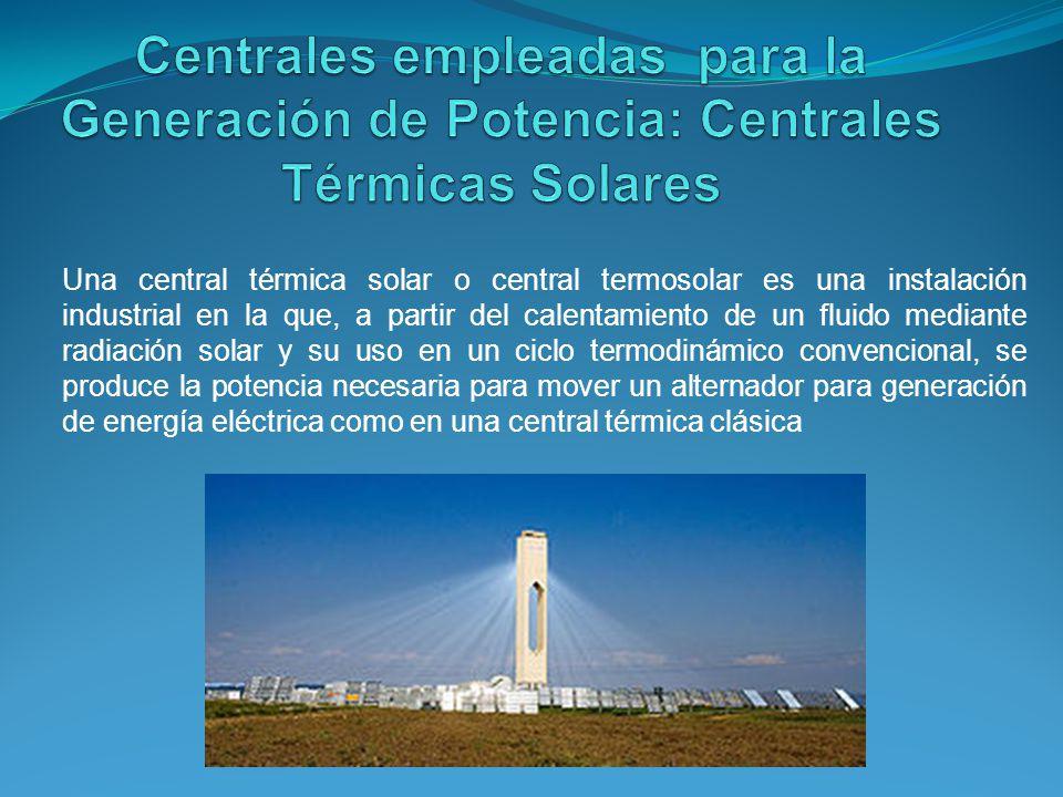 Centrales empleadas para la Generación de Potencia: Centrales Térmicas Solares