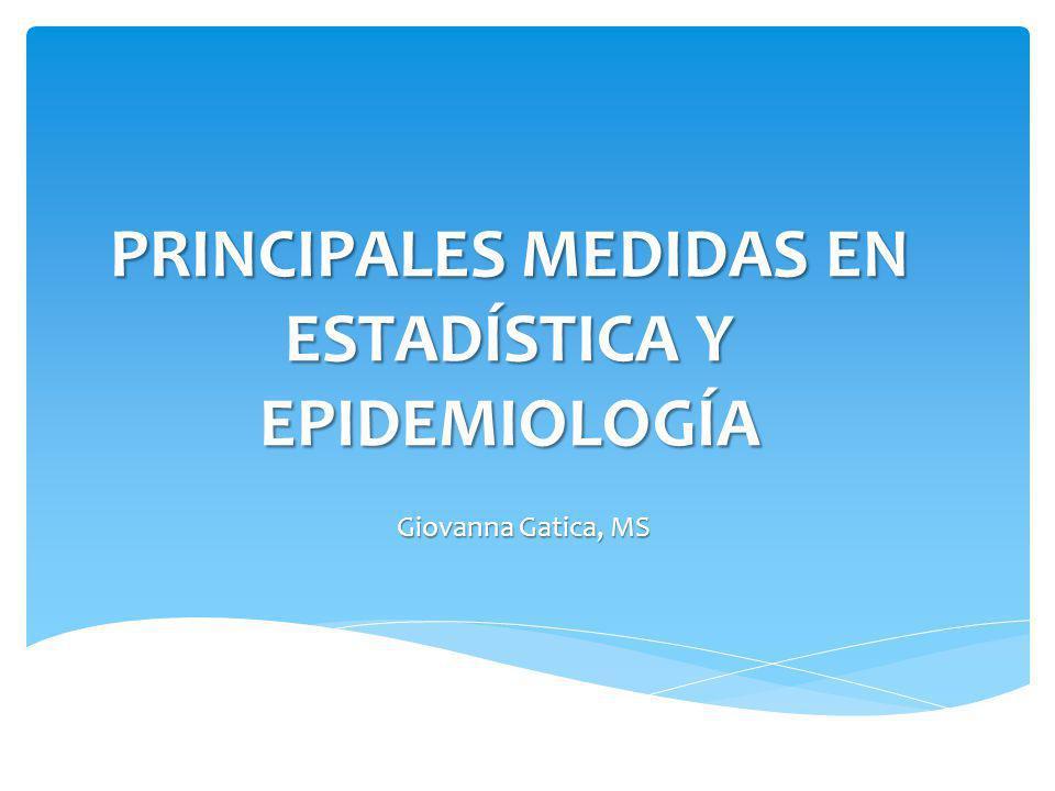 PRINCIPALES MEDIDAS EN ESTADÍSTICA Y EPIDEMIOLOGÍA