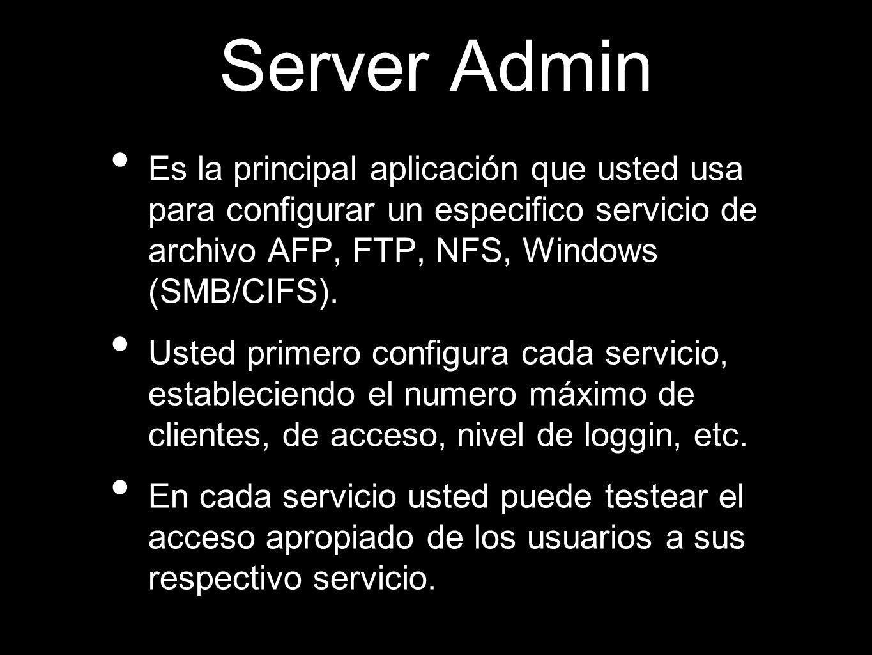 Server Admin Es la principal aplicación que usted usa para configurar un especifico servicio de archivo AFP, FTP, NFS, Windows (SMB/CIFS).