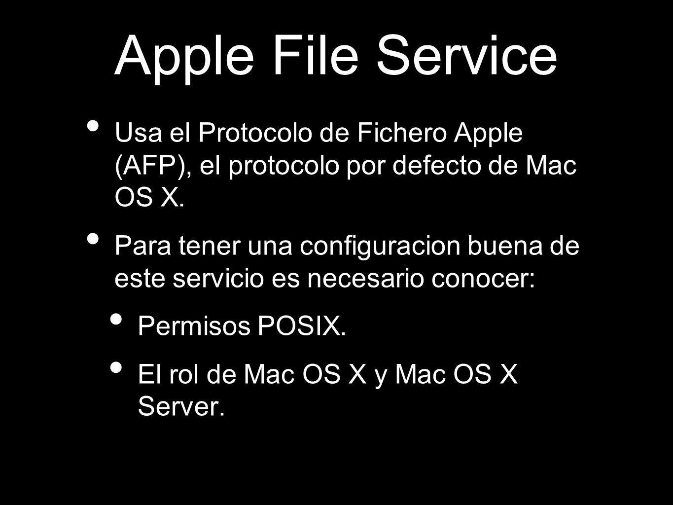 Apple File Service Usa el Protocolo de Fichero Apple (AFP), el protocolo por defecto de Mac OS X.