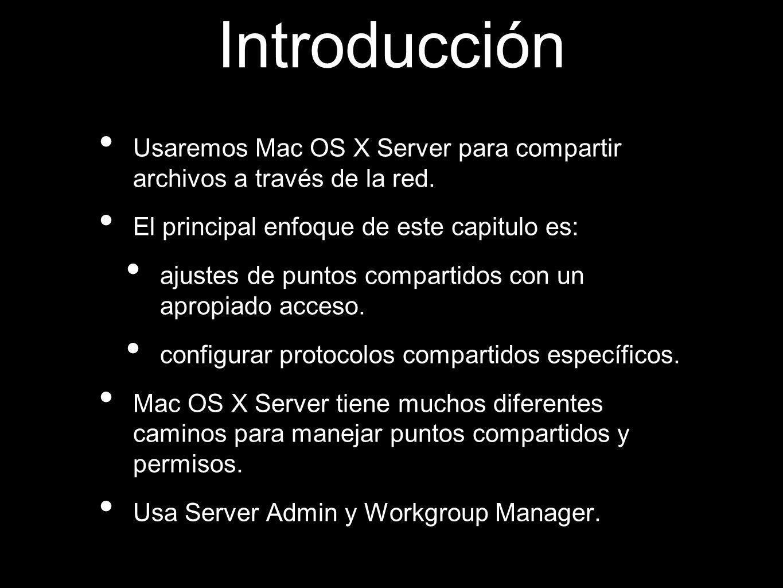Introducción Usaremos Mac OS X Server para compartir archivos a través de la red. El principal enfoque de este capitulo es: