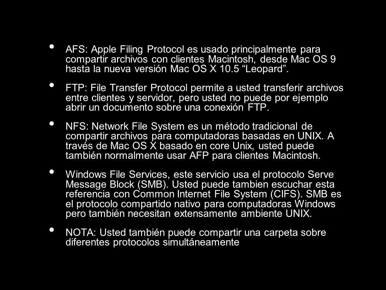 AFS: Apple Filing Protocol es usado principalmente para compartir archivos con clientes Macintosh, desde Mac OS 9 hasta la nueva versión Mac OS X 10.5 Leopard .