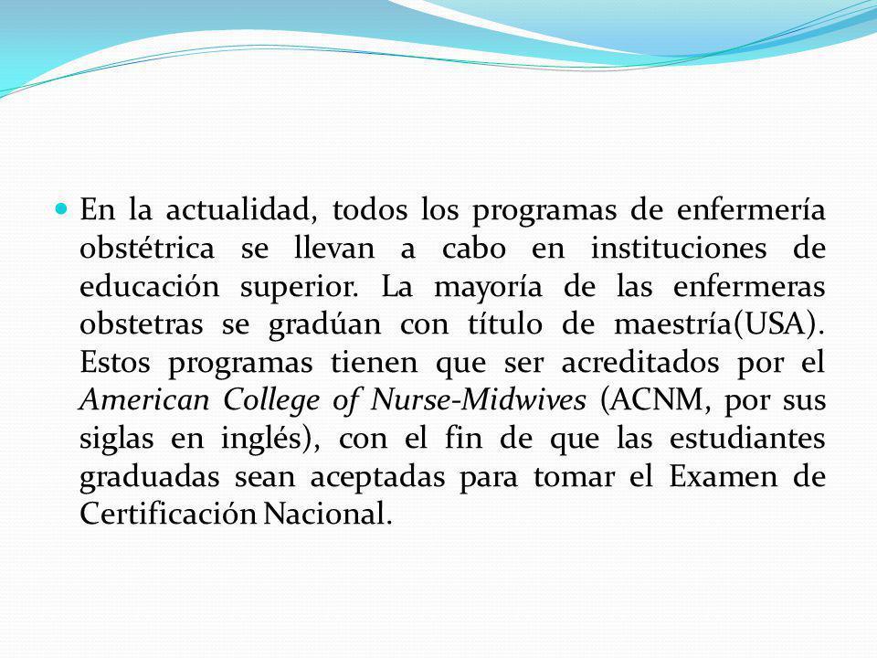 En la actualidad, todos los programas de enfermería obstétrica se llevan a cabo en instituciones de educación superior.