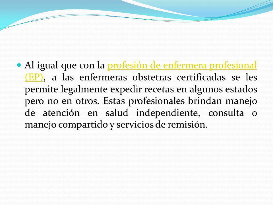 Al igual que con la profesión de enfermera profesional (EP), a las enfermeras obstetras certificadas se les permite legalmente expedir recetas en algunos estados pero no en otros.