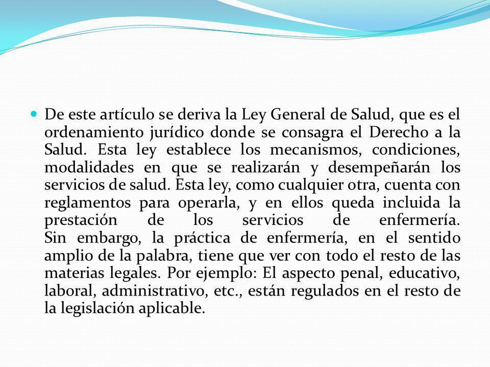 De este artículo se deriva la Ley General de Salud, que es el ordenamiento jurídico donde se consagra el Derecho a la Salud.